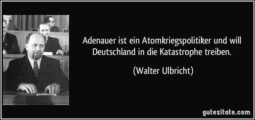 Adenauer Ist Ein Atomkriegspolitiker Und Will Deutschland In