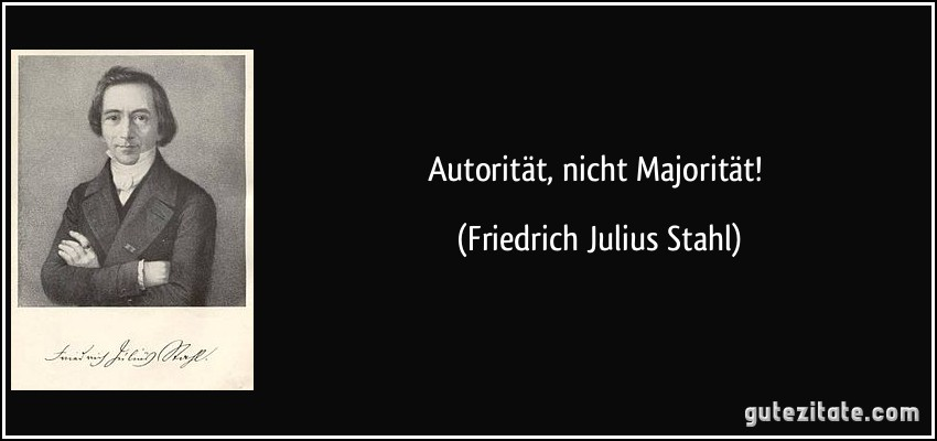 http://gutezitate.com/zitate-bilder/zitat-autoritat-nicht-majoritat-friedrich-julius-stahl-116911.jpg