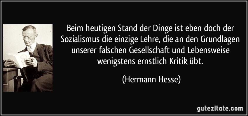 http://gutezitate.com/zitate-bilder/zitat-beim-heutigen-stand-der-dinge-ist-eben-doch-der-sozialismus-die-einzige-lehre-die-an-den-hermann-hesse-106657.jpg