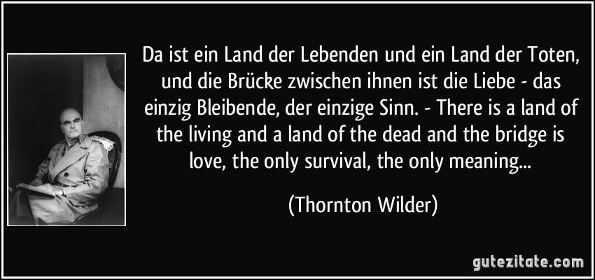 Und ein land der toten und die brücke zwischen ihnen ist die liebe
