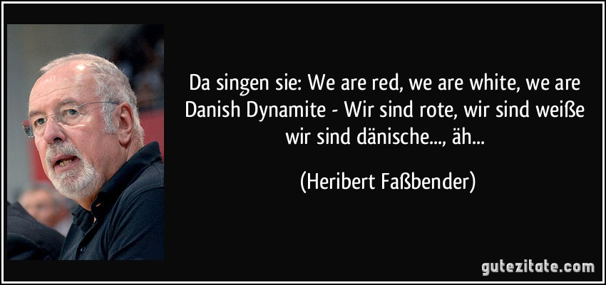 Da singen sie we are red we are white we are danish - Zitate singen ...