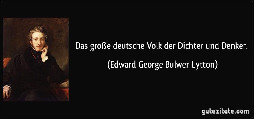 Zitate Groer Dichter Leben Zitate Das Grose Deutsche Volk Der Dichter Und Denker Edward George Bulwer