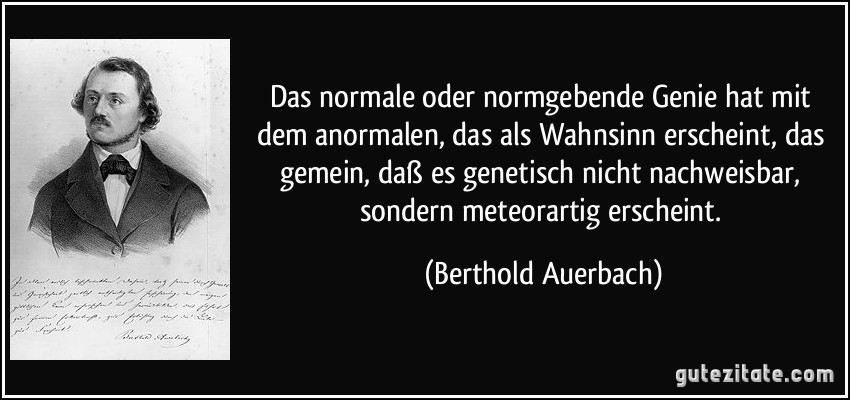 Das normale oder normgebende Genie hat mit dem anormalen, das als ...