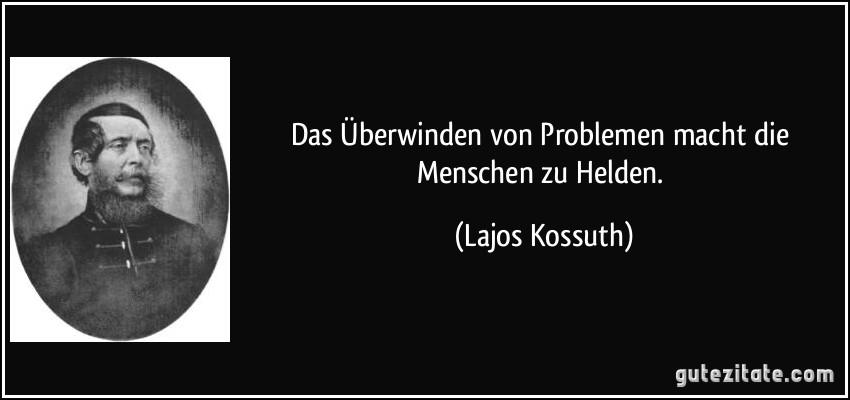 das Überwinden von problemen macht die menschen zu helden.