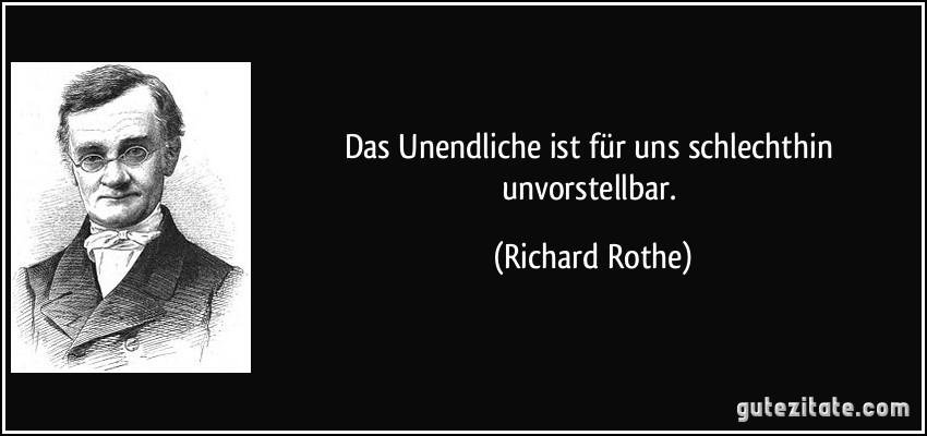 Das Unendliche ist für uns schlechthin unvorstellbar. (Richard Rothe)