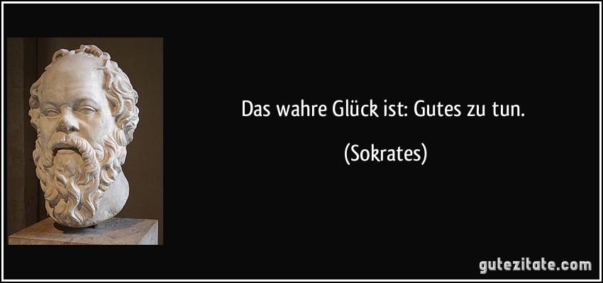 Das Wahre Gluck Ist Gutes Zu Tun Sokrates Mehr Zitate Von Sokrates