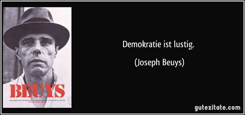 zitat-demokratie-ist-lustig-joseph-beuys-257188.jpg