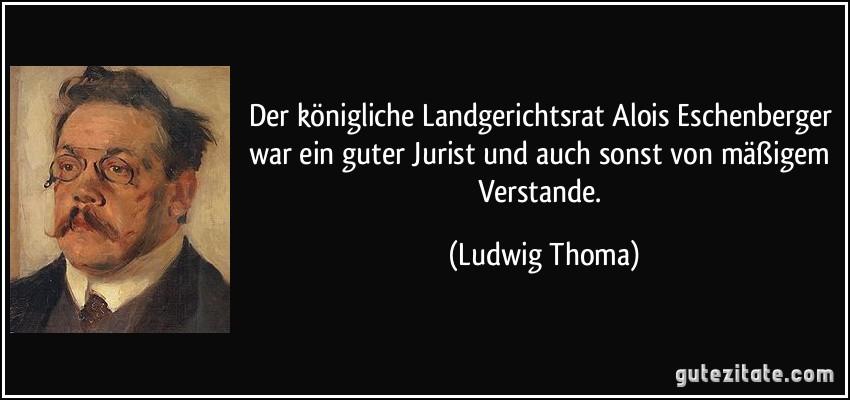 Der königliche Landgerichtsrat Alois Eschenberger war ein