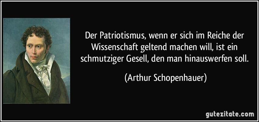 schopenhauer zitat patriotismus spr che ber das leben. Black Bedroom Furniture Sets. Home Design Ideas