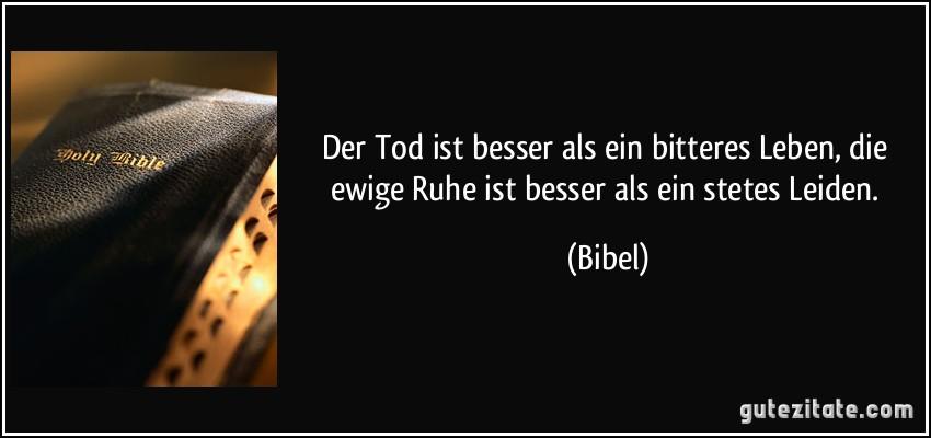 Bibel Zitate Tod Leben Zitate Der Tod Ist Besser Als Ein Bitteres Leben Ewige Ruhe Ist Besser Als Ein