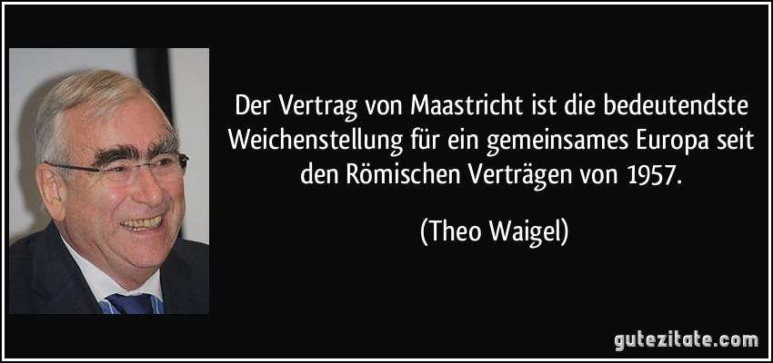 Der Vertrag Von Maastricht Ist Die Bedeutendste Weichenstellung