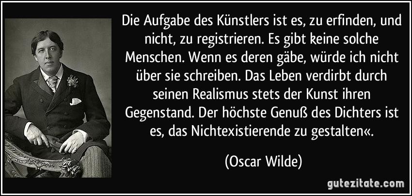 Gute Zitate Oscar Wilde Leben Zitate Aufgabe Des Kunstlers Ist Es Zu Erfinden Und Nicht Zu