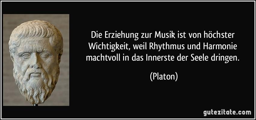 Zitate Platon Erziehung Leben Zitate Erziehung Zur Musik Ist Von Hochster Wichtigkeit Weil Rhythmus Und Harmonie