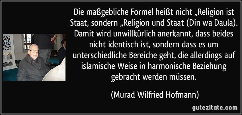 - zitat-die-maszgebliche-formel-heiszt-nicht-religion-ist-staat-sondern-religion-und-staat-din-wa-murad-wilfried-hofmann-216820