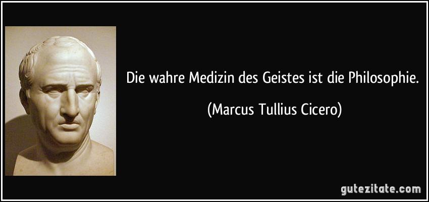 Wahre Medizin Des Geistes Ist Philosophie Marcus Tullius Cicero