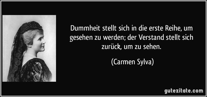 zitat-dummheit-stellt-sich-in-die-erste-reihe-um-gesehen-zu-werden-der-verstand-stellt-sich-zuruck-um-carmen-sylva-223777.jpg