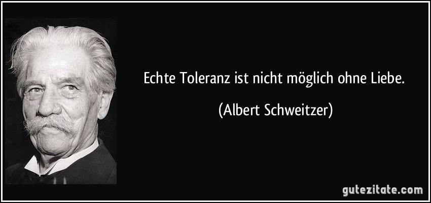Echte Toleranz ist nicht möglich ohne Liebe.