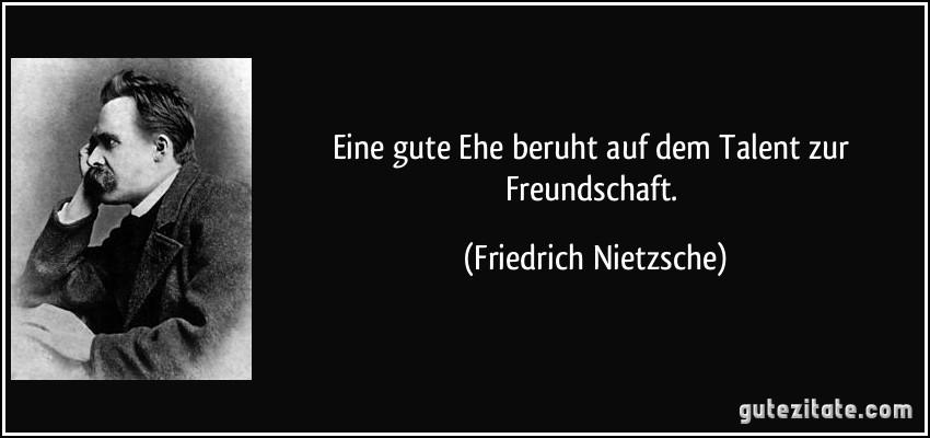 Eine Gute Ehe Beruht Auf Dem Talent Zur Freundschaft Friedrich Nietzsche