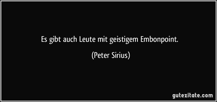 Es gibt auch Leute mit geistigem Embonpoint. (Peter Sirius)