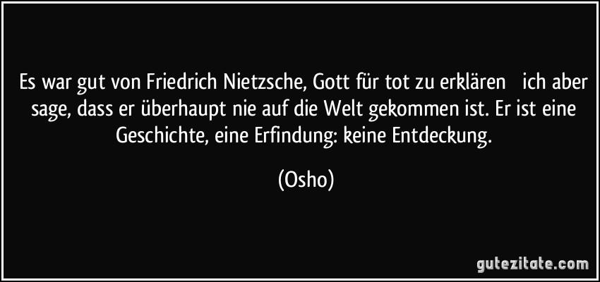 Es War Gut Von Friedrich Nietzsche Gott Fur Tot Zu Erklaren Ich Aber Sage