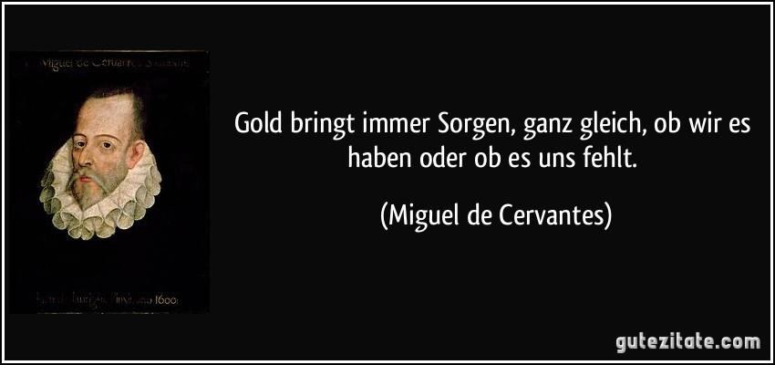 Gold bringt immer Sorgen, ganz gleich, ob wir es haben oder ob