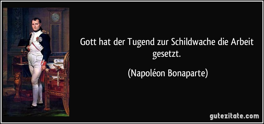 http://gutezitate.com/zitate-bilder/zitat-gott-hat-der-tugend-zur-schildwache-die-arbeit-gesetzt-napoleon-bonaparte-260595.jpg