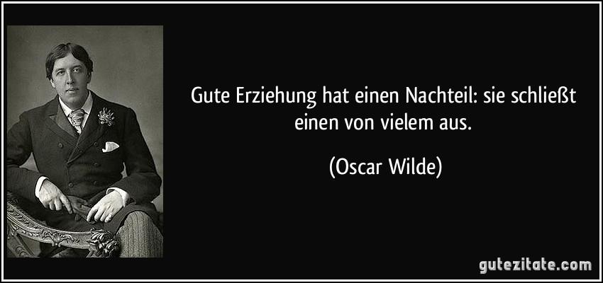 Gute Erziehung Hat Einen Nachteil Sie Schliest Einen Von Vielem Aus Oscar Wilde