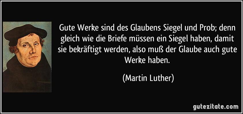 Briefe Von Luther : Gute werke sind des glaubens siegel und prob denn gleich