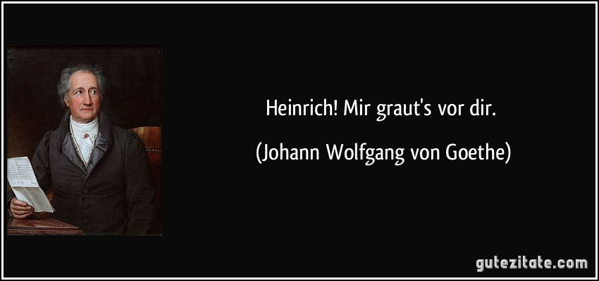 [Image: zitat-heinrich-mir-graut-s-vor-dir-johan...115832.jpg]