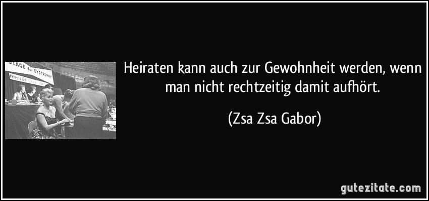 Zsa Zsa Gabor kann auch eine gewohnheit werden
