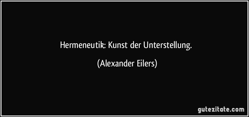 Hermeneutik kunst der unterstellung alexander eilers