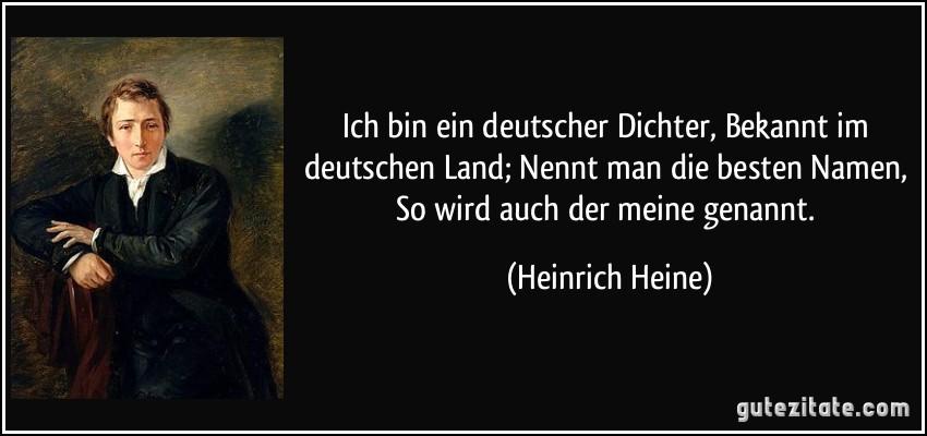 Ich Bin Ein Deutscher Dichter Bekannt Im Deutschen Land Nennt Man Besten Namen
