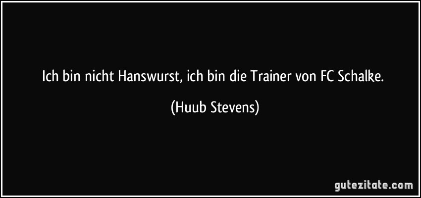Ich Bin Nicht Hanswurst Ich Bin Die Trainer Von Fc Schalke