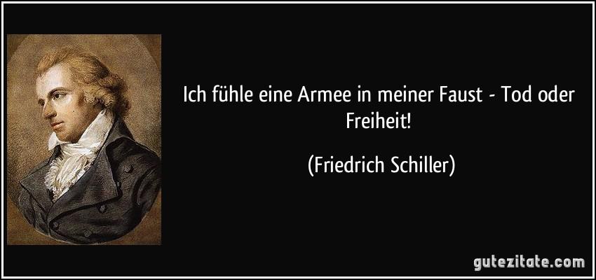 Ich Fuhle Eine Armee In Meiner Faust Tod Oder Freiheit Friedrich Schiller