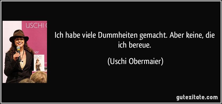 http://gutezitate.com/zitate-bilder/zitat-ich-habe-viele-dummheiten-gemacht-aber-keine-die-ich-bereue-uschi-obermaier-243618.jpg