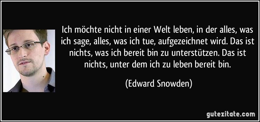http://gutezitate.com/zitate-bilder/zitat-ich-mochte-nicht-in-einer-welt-leben-in-der-alles-was-ich-sage-alles-was-ich-tue-edward-snowden-169295.jpg