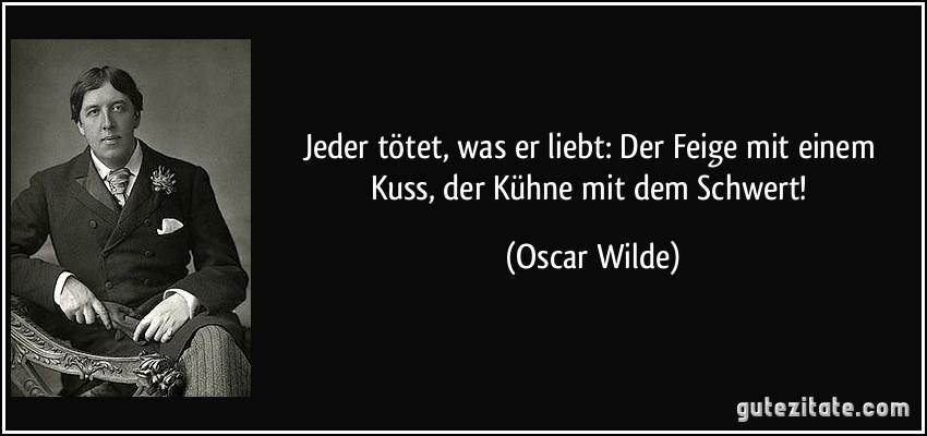 Oscar Wilde Zitate Jeder Tötet Was Er Liebt Zitate über