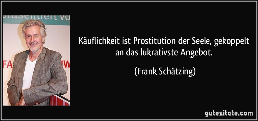 https://gutezitate.com/zitate-bilder/zitat-kauflichkeit-ist-prostitution-der-seele-gekoppelt-an-das-lukrativste-angebot-frank-schatzing-216288.jpg