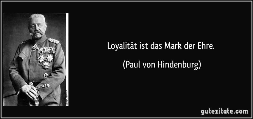 Loyalität ist das Mark der Ehre.