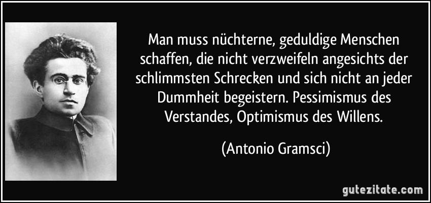 Bildergebnis für antonio gramsci mann muss nüchterne menschen