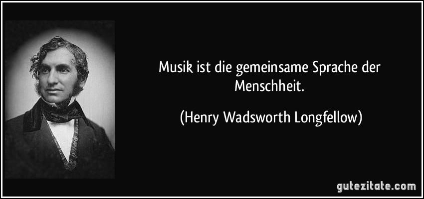 musik ist die gemeinsame sprache der menschheit.