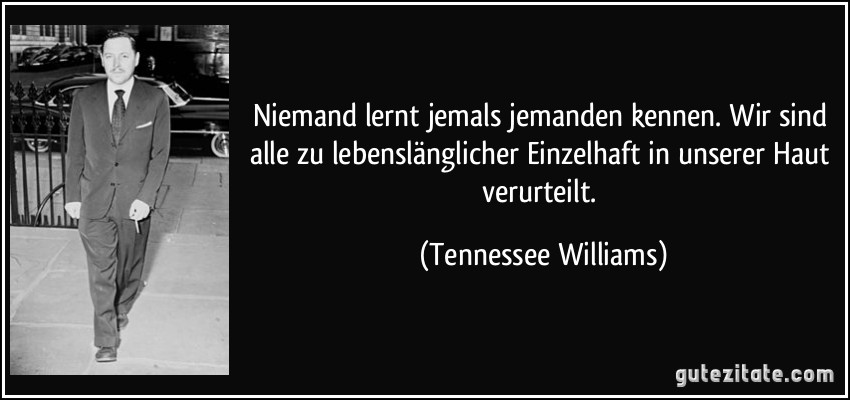 tennessee williams and his influences He's right, there is a ton of critical writing on mr williams' work williams did ask a lot from his actors emotionally his early influence was from poetry, hart crane and rainer maria rilke.