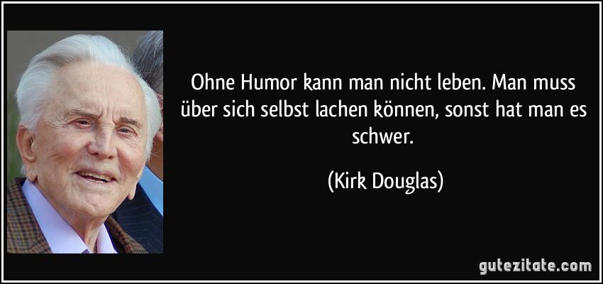 Ohne Humor kann man nicht leben. Man muss über sich selbst