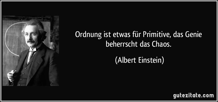 Ordnung Ist Etwas Fur Primitive Das Genie Beherrscht Das Chaos Albert Einstein