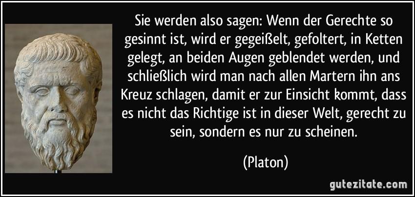 Platon Zitate Gerechtigkeit Leben Zitate Sie Werden Also Sagen Wenn Der Gerechte So Gesinnt Ist Wird