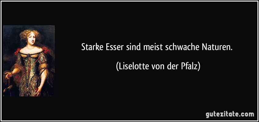 Briefe Liselotte Von Der Pfalz : Starke esser sind meist schwache naturen