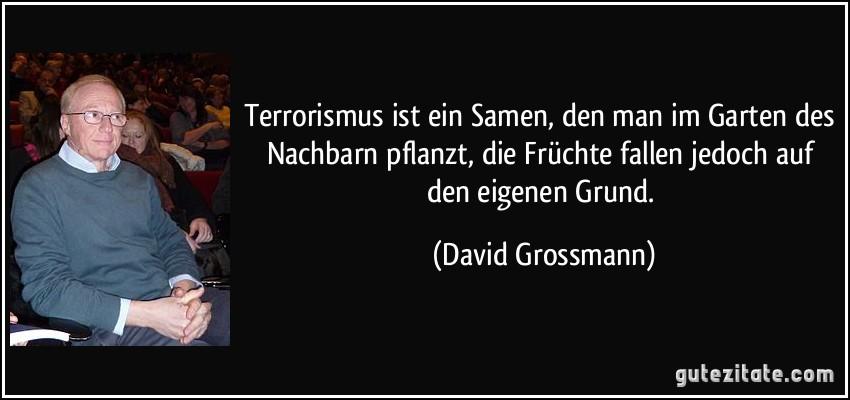 terrorismus ist ein samen den man im garten des nachbarn. Black Bedroom Furniture Sets. Home Design Ideas