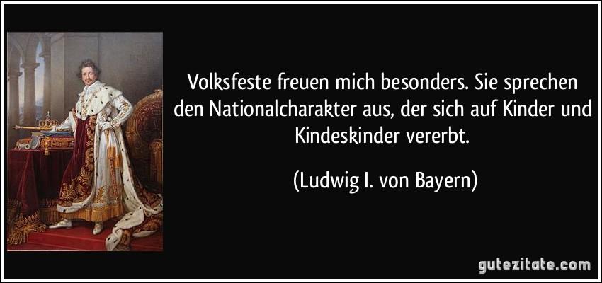 https://gutezitate.com/zitate-bilder/zitat-volksfeste-freuen-mich-besonders-sie-sprechen-den-nationalcharakter-aus-der-sich-auf-kinder-und-ludwig-i-von-bayern-209386.jpg