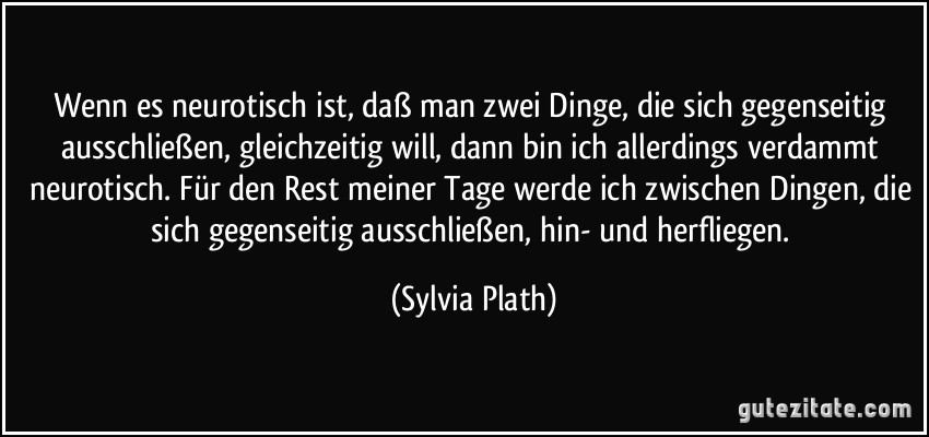 Briefe Nach Hause Sylvia Plath : Wenn es neurotisch ist daß man zwei dinge die sich