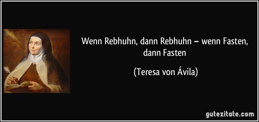 Wenn rebhuhn dann rebhuhn wenn fasten dann fasten - Teresa von avila zitate ...